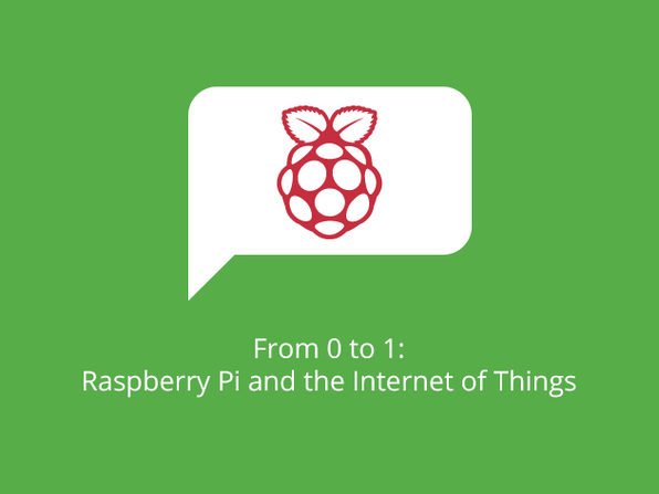 From 0 to 1: Raspberry Pi and the Internet of Things - Product Image