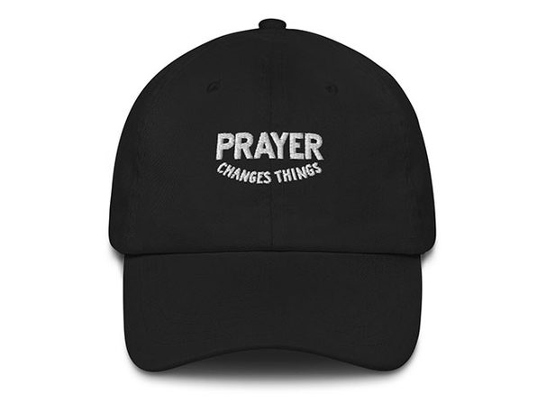 """""""Prayer Changes Things"""" Dad Hat"""
