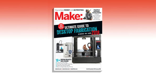 Make: Magazine Vol. 60: Ultimate Guide To Desktop Fabrication 2018 - Product Image