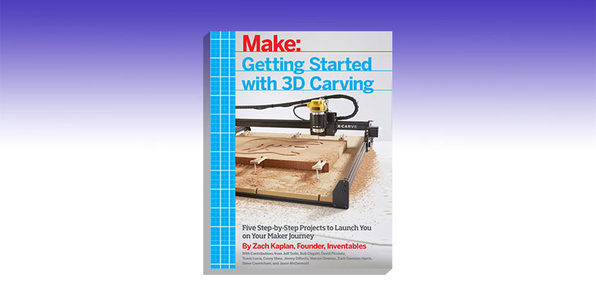 Make: Getting Started With 3D Carving - Product Image