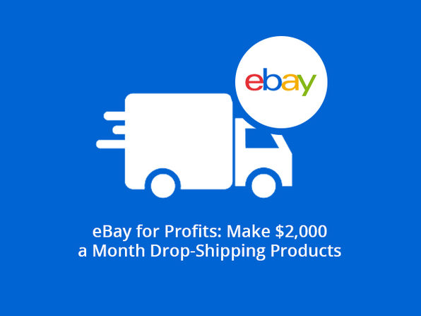 eBay for Profits: Make $2,000 a Month Drop-Shipping Products - Product Image